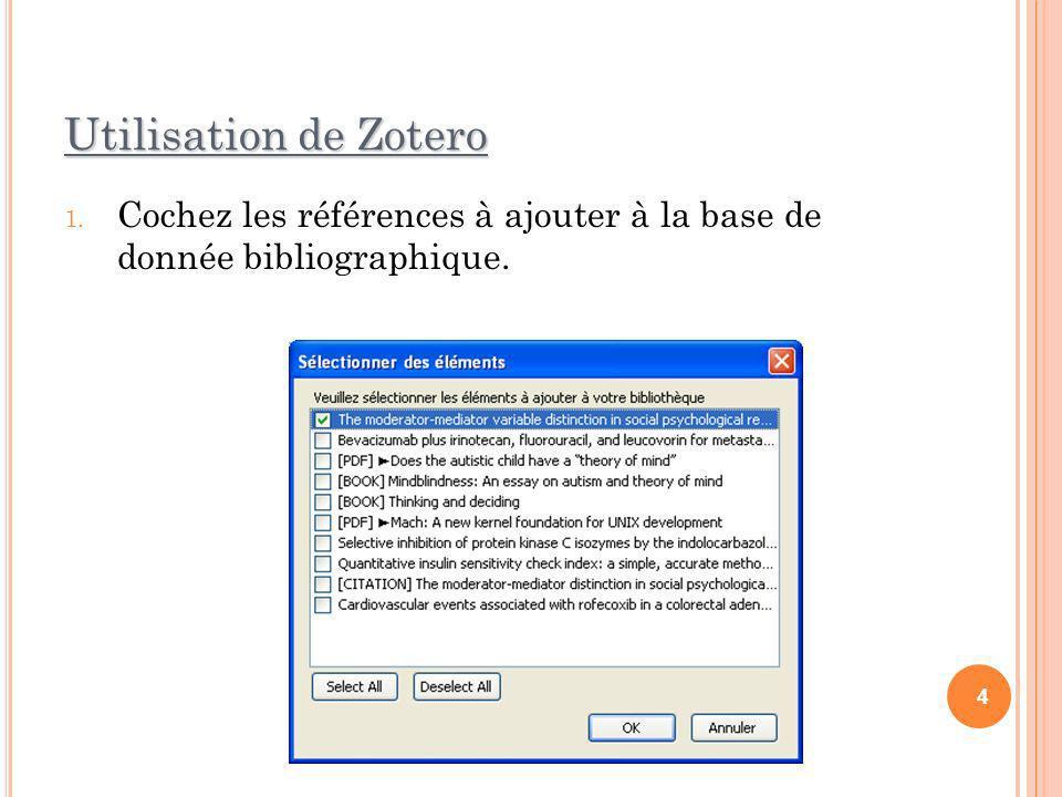 Utilisation de Zotero Cochez les références à ajouter à la base de donnée bibliographique. 4