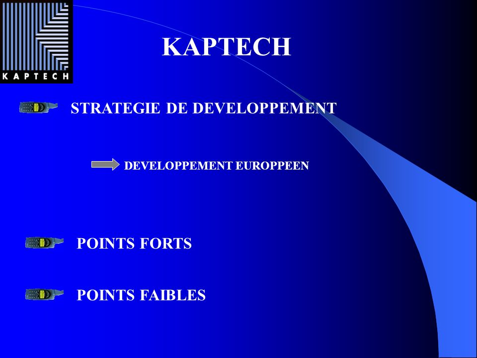 KAPTECH STRATEGIE DE DEVELOPPEMENT POINTS FORTS POINTS FAIBLES
