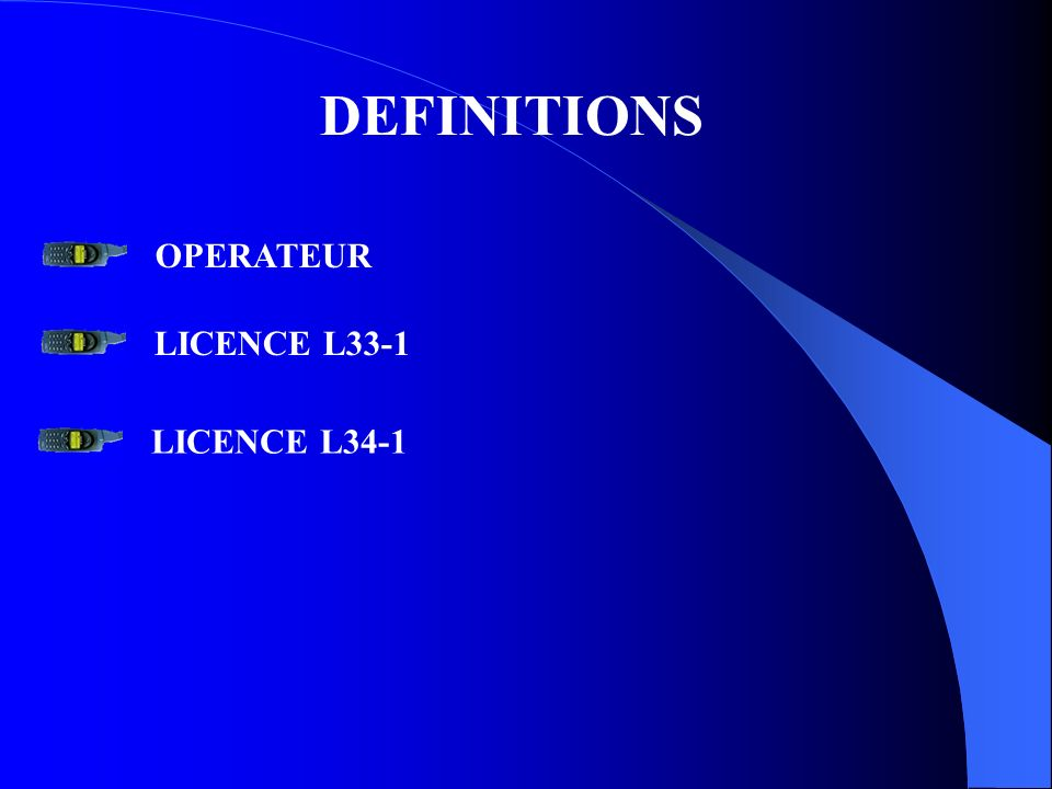 DEFINITIONS OPERATEUR LICENCE L33-1 LICENCE L34-1