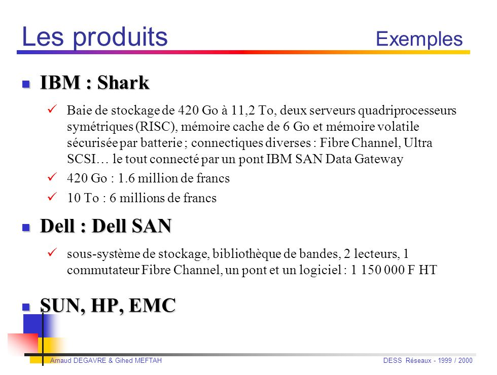 Les produits Exemples IBM : Shark Dell : Dell SAN SUN, HP, EMC