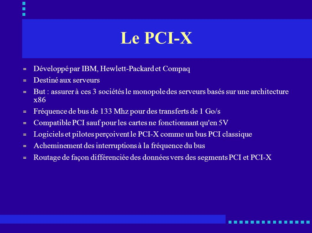 Le PCI-X Développé par IBM, Hewlett-Packard et Compaq