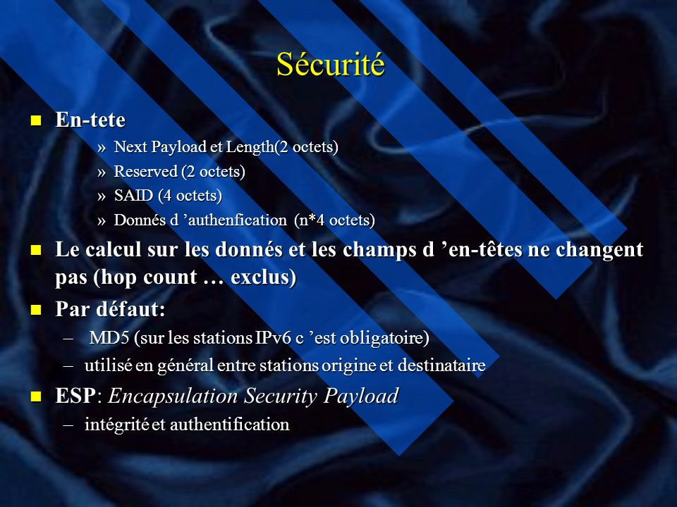 Sécurité En-tete. Next Payload et Length(2 octets) Reserved (2 octets) SAID (4 octets) Donnés d 'authenfication (n*4 octets)