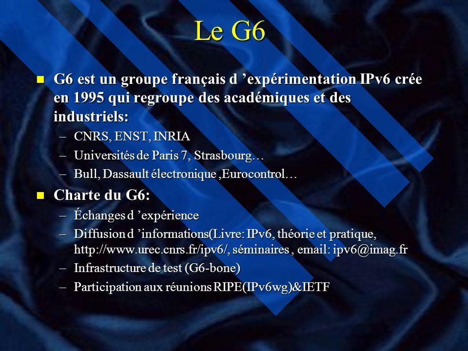 Le G6 G6 est un groupe français d 'expérimentation IPv6 crée en 1995 qui regroupe des académiques et des industriels: