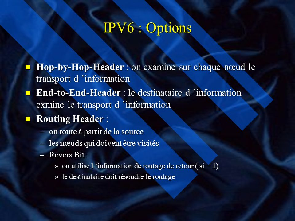 IPV6 : Options Hop-by-Hop-Header : on examine sur chaque nœud le transport d 'information.