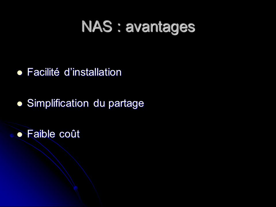 NAS : avantages Facilité d'installation Simplification du partage
