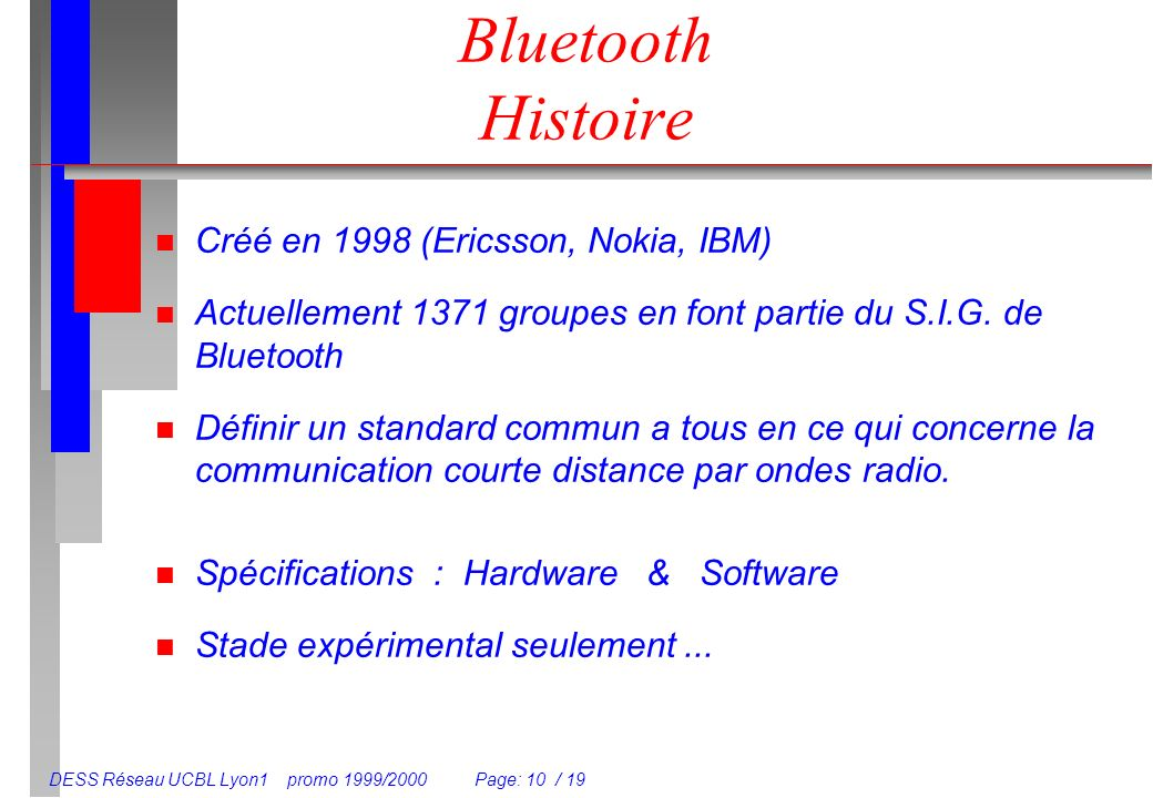 Bluetooth Histoire Créé en 1998 (Ericsson, Nokia, IBM)