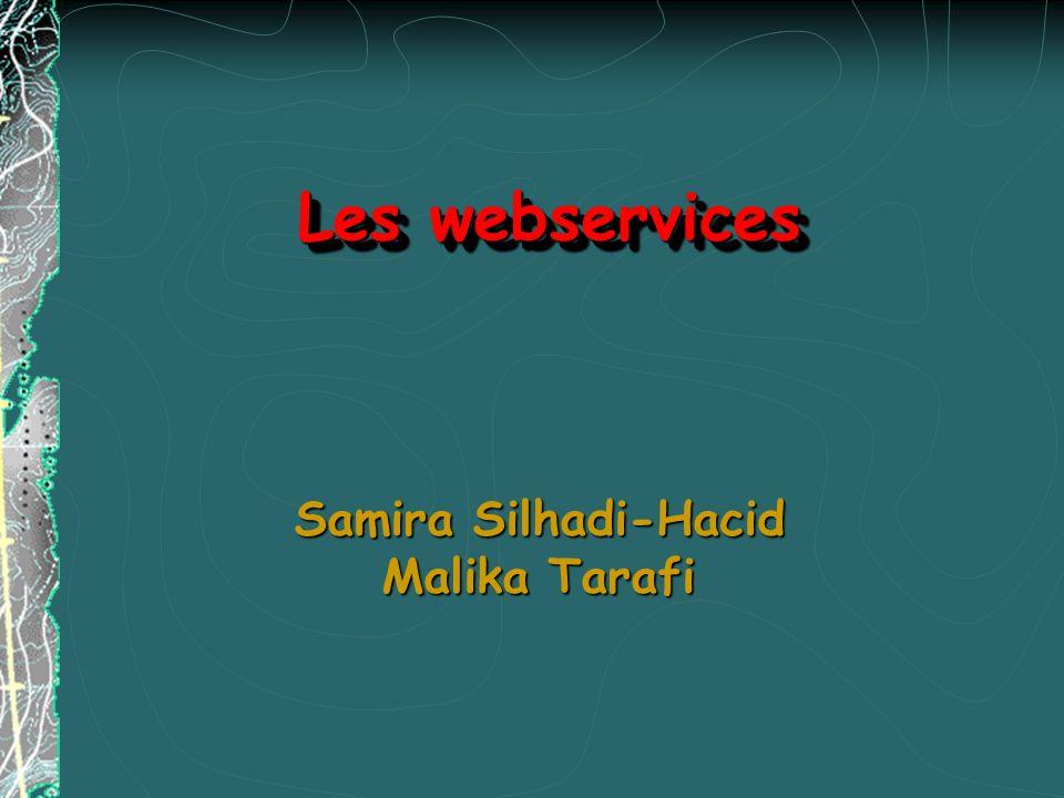 Les webservices Samira Silhadi-Hacid Malika Tarafi