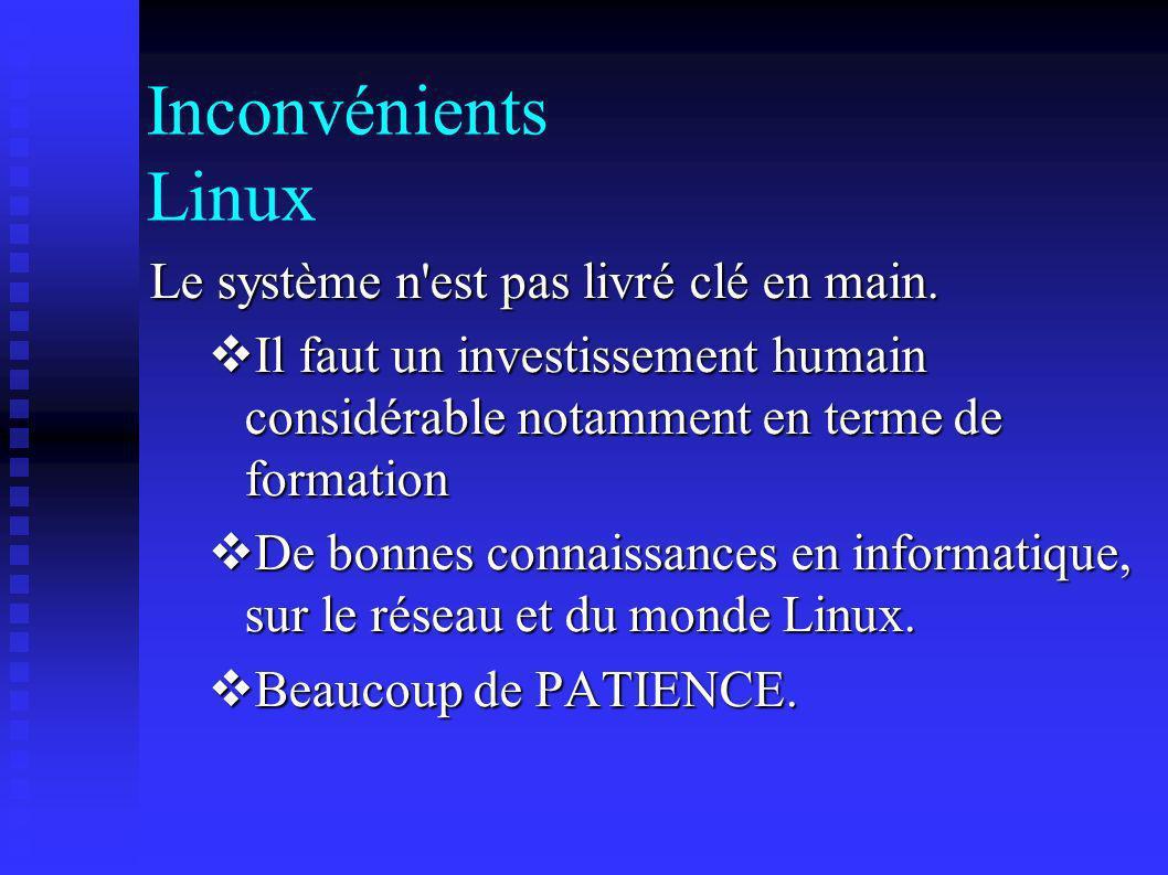 Inconvénients Linux Le système n est pas livré clé en main.
