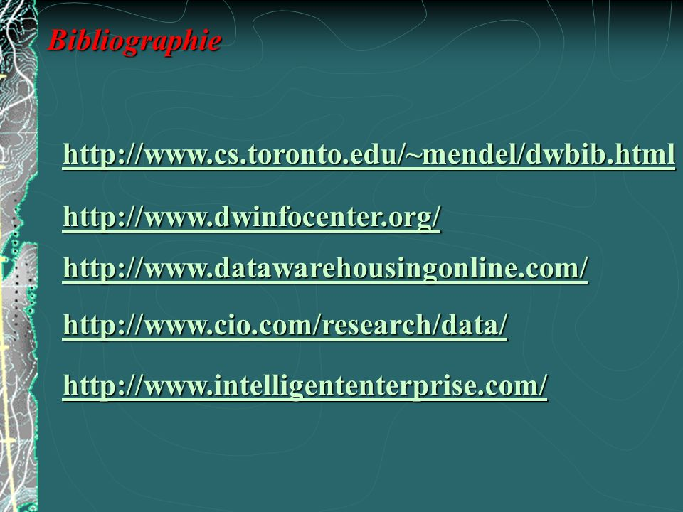 Bibliographie http://www.cs.toronto.edu/~mendel/dwbib.html. http://www.dwinfocenter.org/ http://www.datawarehousingonline.com/