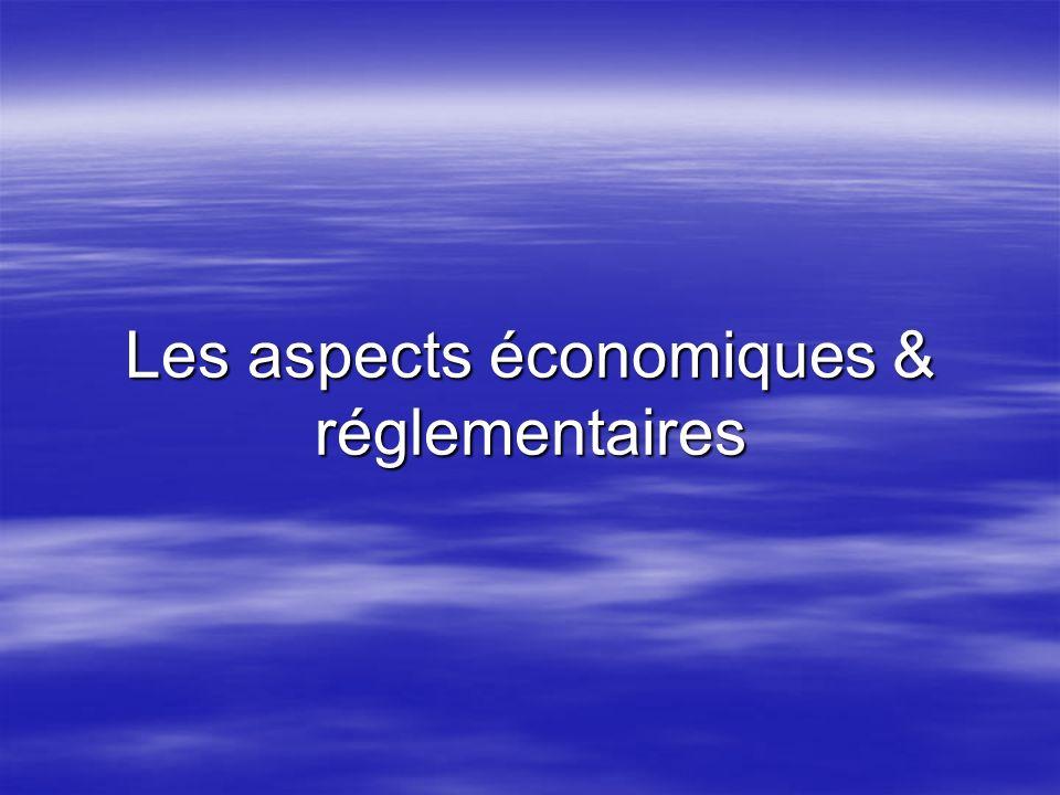 Les aspects économiques & réglementaires