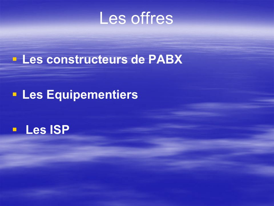 Les offres Les constructeurs de PABX Les Equipementiers Les ISP