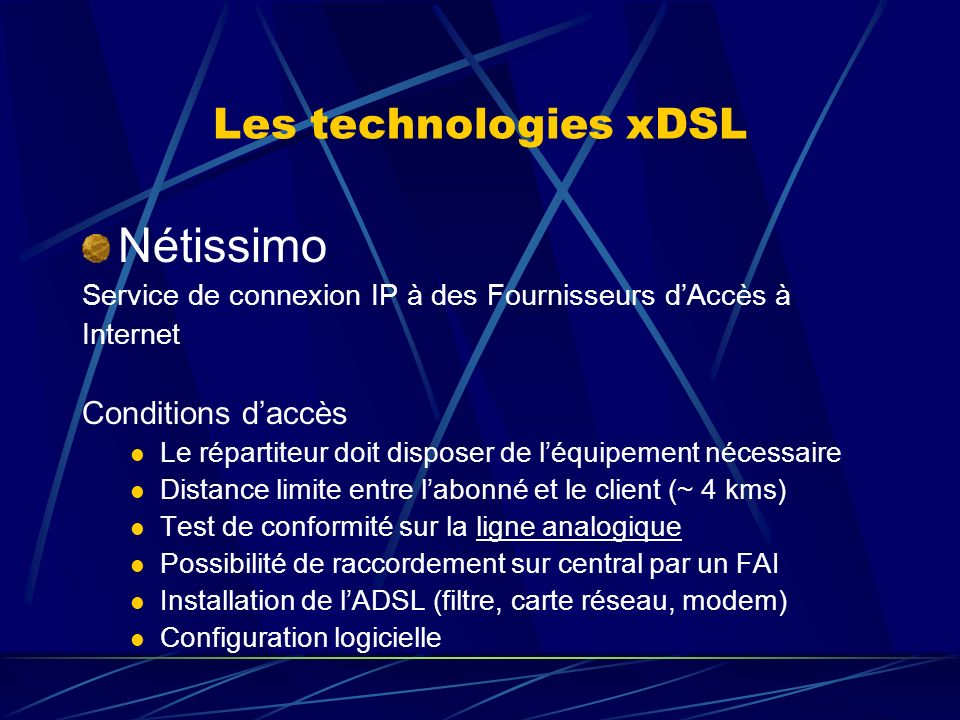 Nétissimo Les technologies xDSL Conditions d'accès