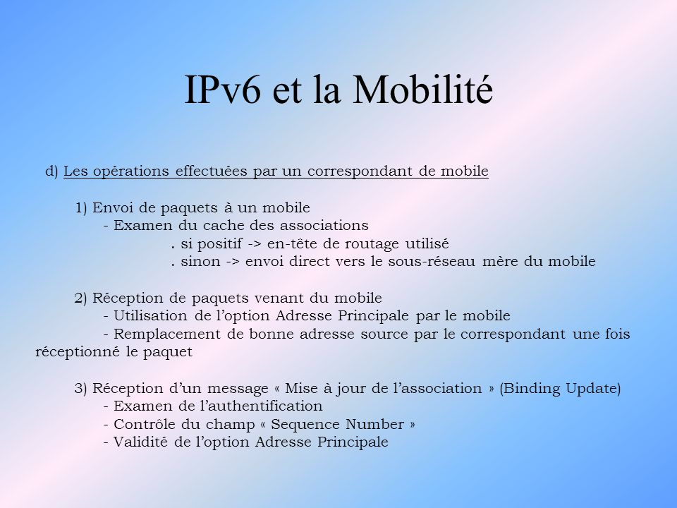 IPv6 et la Mobilitéd) Les opérations effectuées par un correspondant de mobile. 1) Envoi de paquets à un mobile.