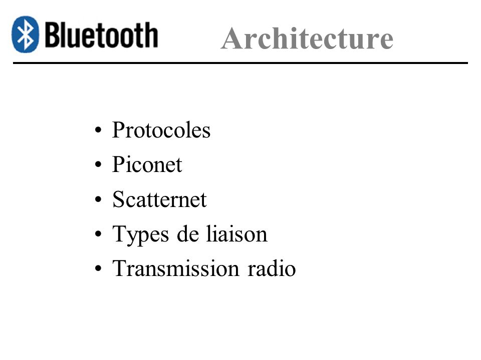 Architecture Protocoles Piconet Scatternet Types de liaison