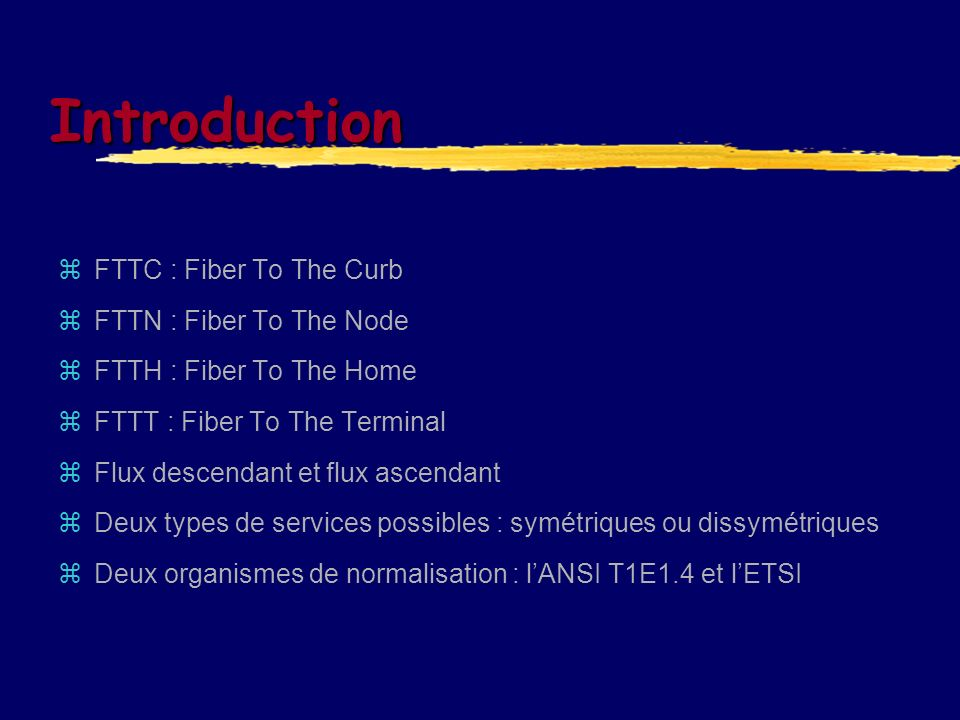 Introduction FTTC : Fiber To The Curb FTTN : Fiber To The Node