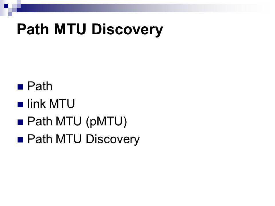 Path MTU Discovery Path link MTU Path MTU (pMTU) Path MTU Discovery
