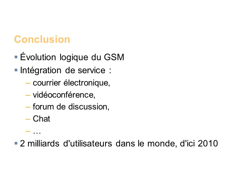 Conclusion Évolution logique du GSM Intégration de service :