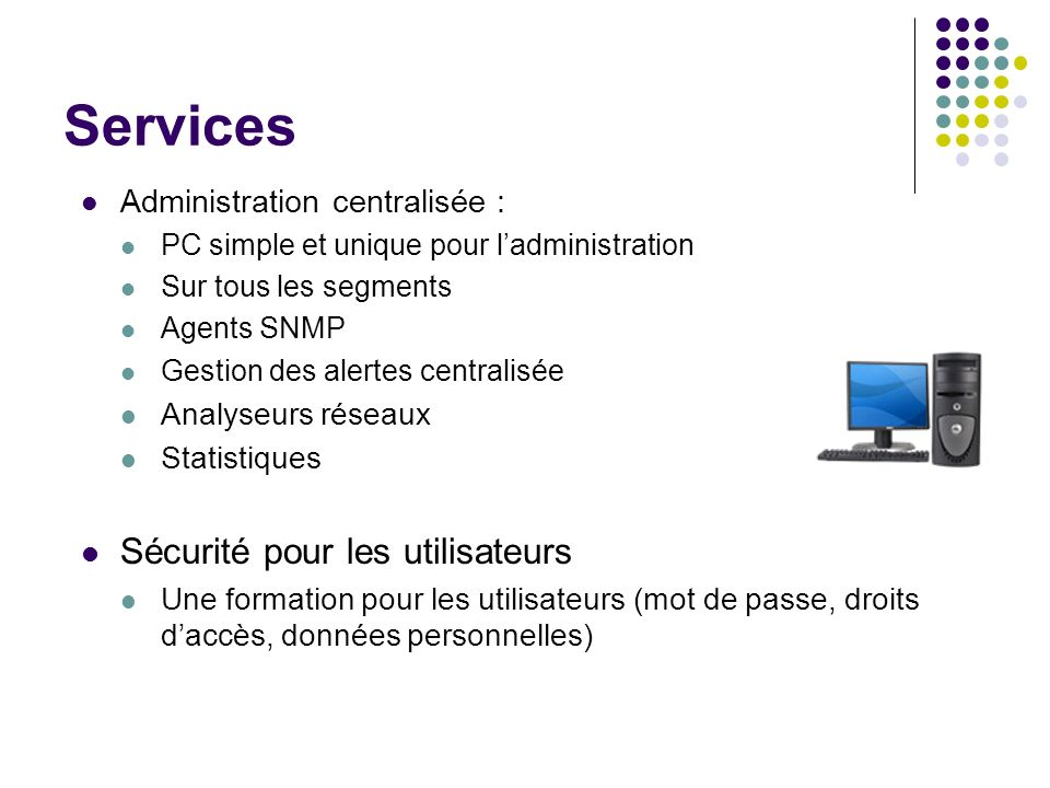 Services Sécurité pour les utilisateurs Administration centralisée :