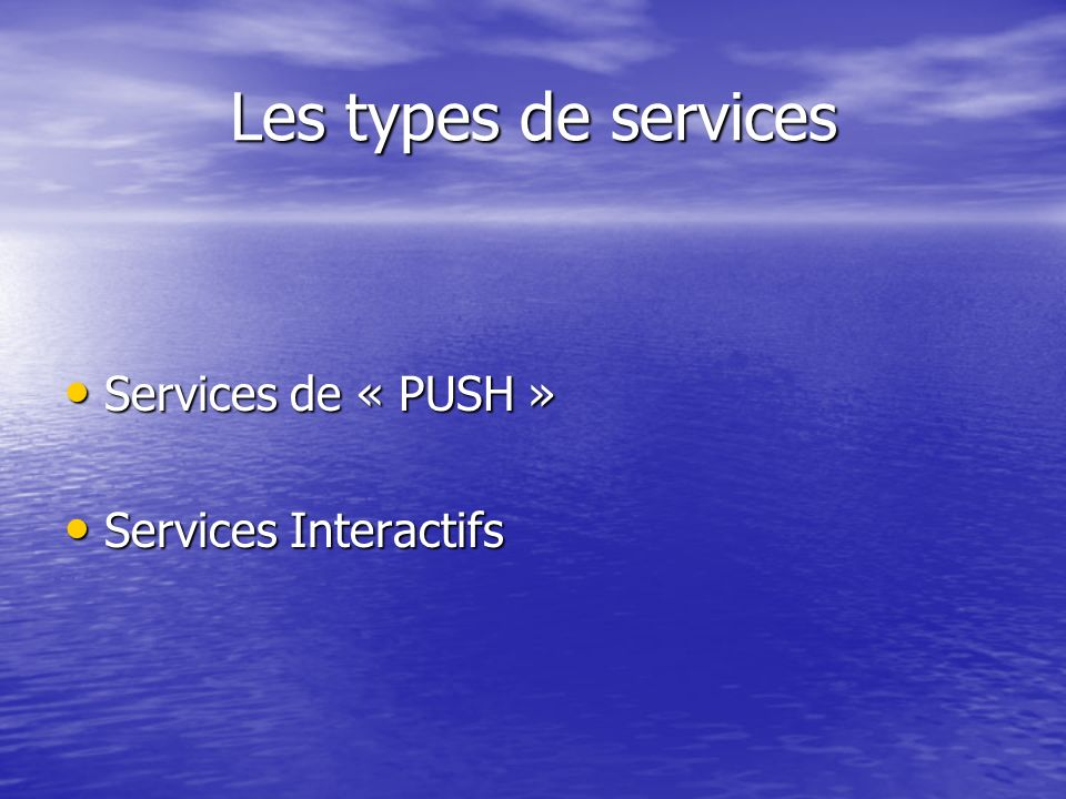 Les types de services Services de « PUSH » Services Interactifs