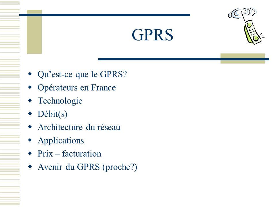 GPRS Qu'est-ce que le GPRS Opérateurs en France Technologie Débit(s)