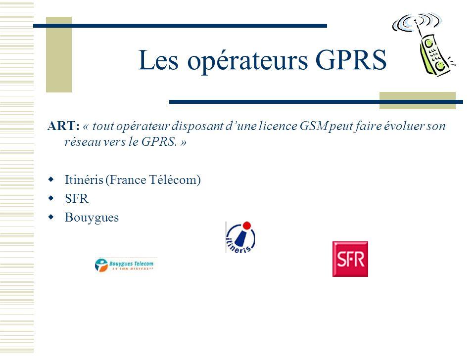 Les opérateurs GPRS ART: « tout opérateur disposant d'une licence GSM peut faire évoluer son réseau vers le GPRS. »