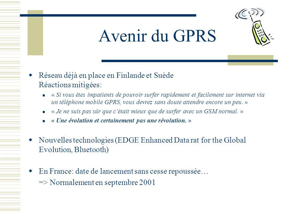 Avenir du GPRS Réseau déjà en place en Finlande et Suède Réactions mitigées: