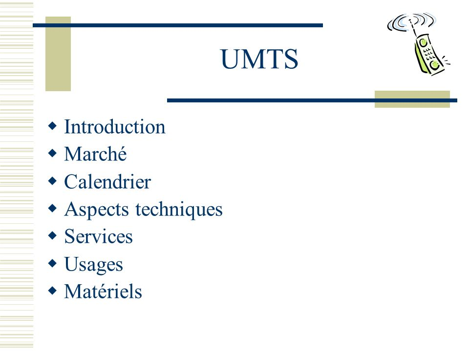 UMTS Introduction Marché Calendrier Aspects techniques Services Usages