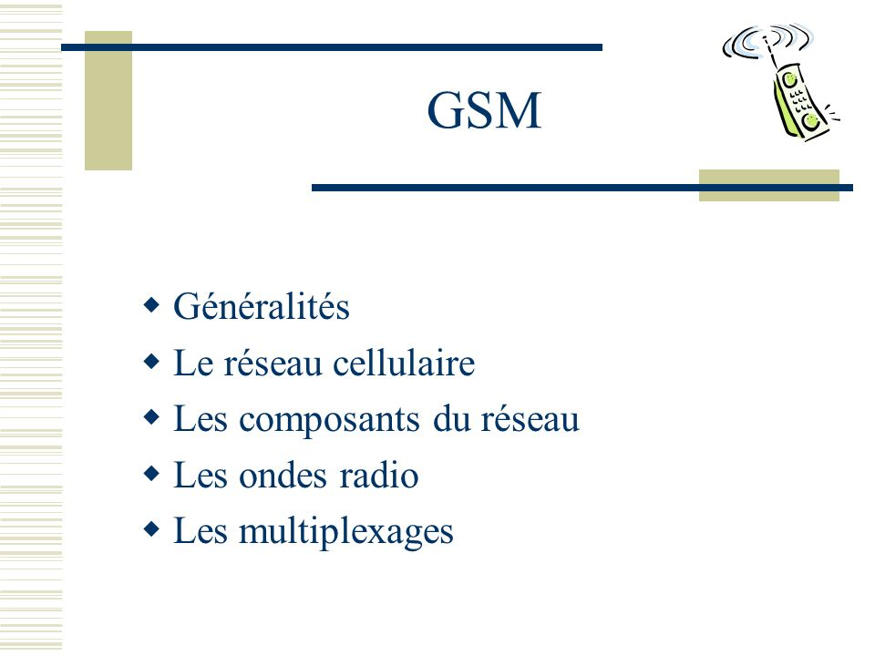 GSM Généralités Le réseau cellulaire Les composants du réseau
