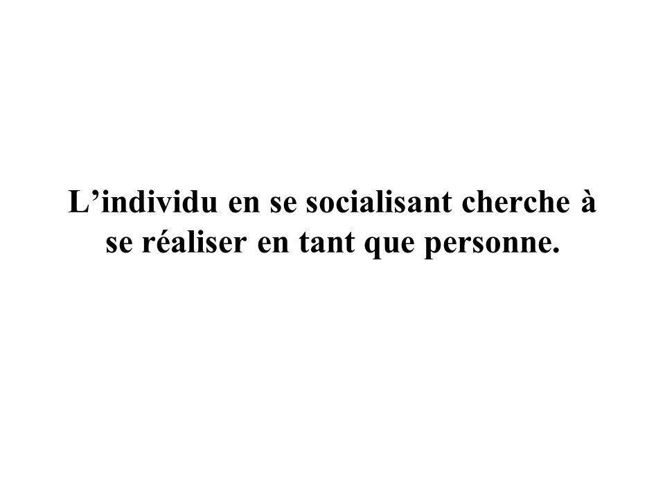 L'individu en se socialisant cherche à se réaliser en tant que personne.