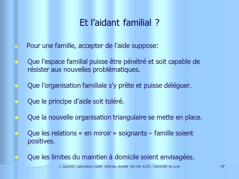 Et l'aidant familial Pour une famille, accepter de l'aide suppose: Que l'espace familial puisse être pénétré et soit capable de.