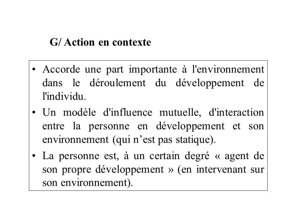 G/ Action en contexte Accorde une part importante à l environnement dans le déroulement du développement de l individu.