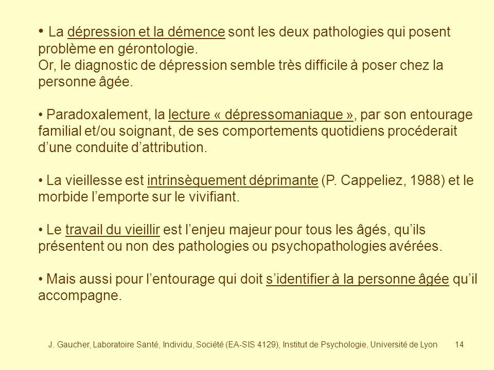 La dépression et la démence sont les deux pathologies qui posent problème en gérontologie.