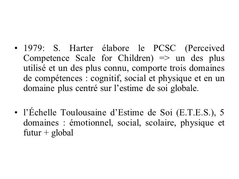1979: S. Harter élabore le PCSC (Perceived Competence Scale for Children) => un des plus utilisé et un des plus connu, comporte trois domaines de compétences : cognitif, social et physique et en un domaine plus centré sur l'estime de soi globale.