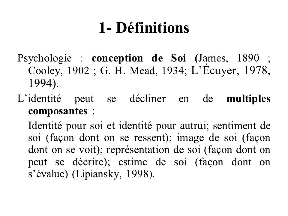 1- Définitions Psychologie : conception de Soi (James, 1890 ; Cooley, 1902 ; G. H. Mead, 1934; L'Écuyer, 1978, 1994).