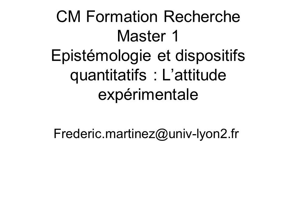 CM Formation Recherche Master 1 Epistémologie et dispositifs quantitatifs : L'attitude expérimentale
