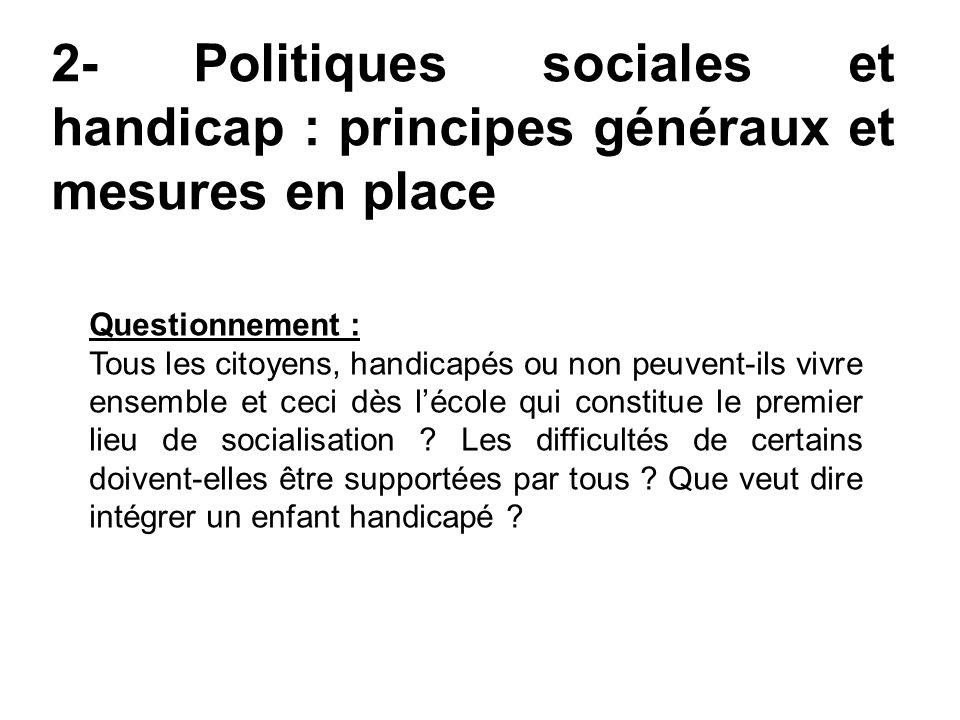 2- Politiques sociales et handicap : principes généraux et mesures en place