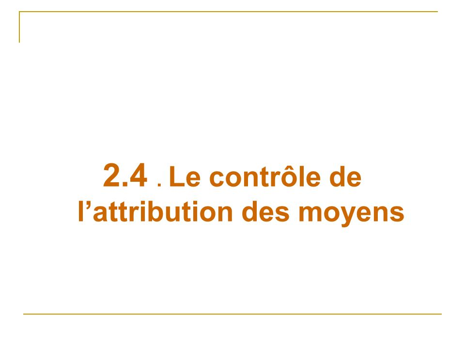 2.4 . Le contrôle de l'attribution des moyens