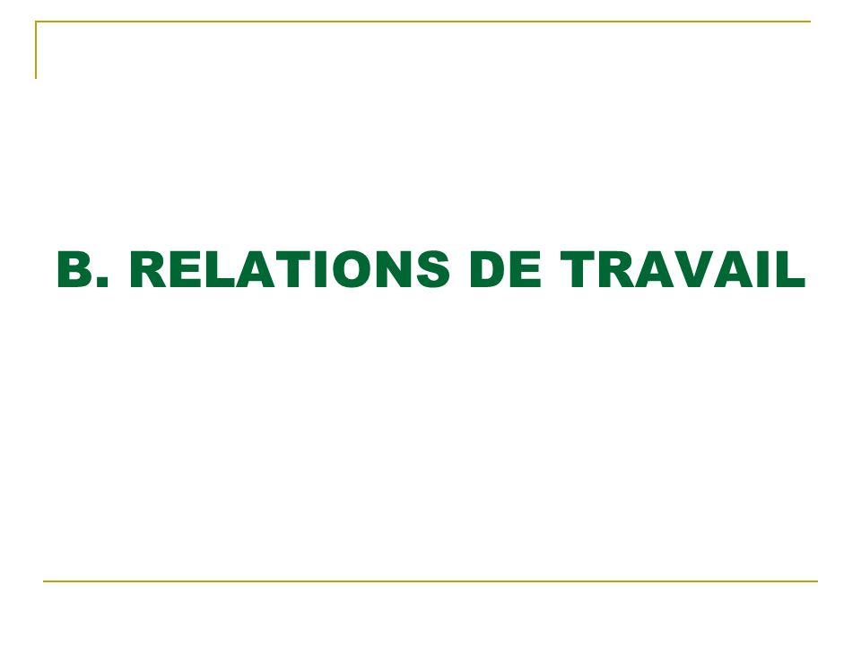 B. RELATIONS DE TRAVAIL