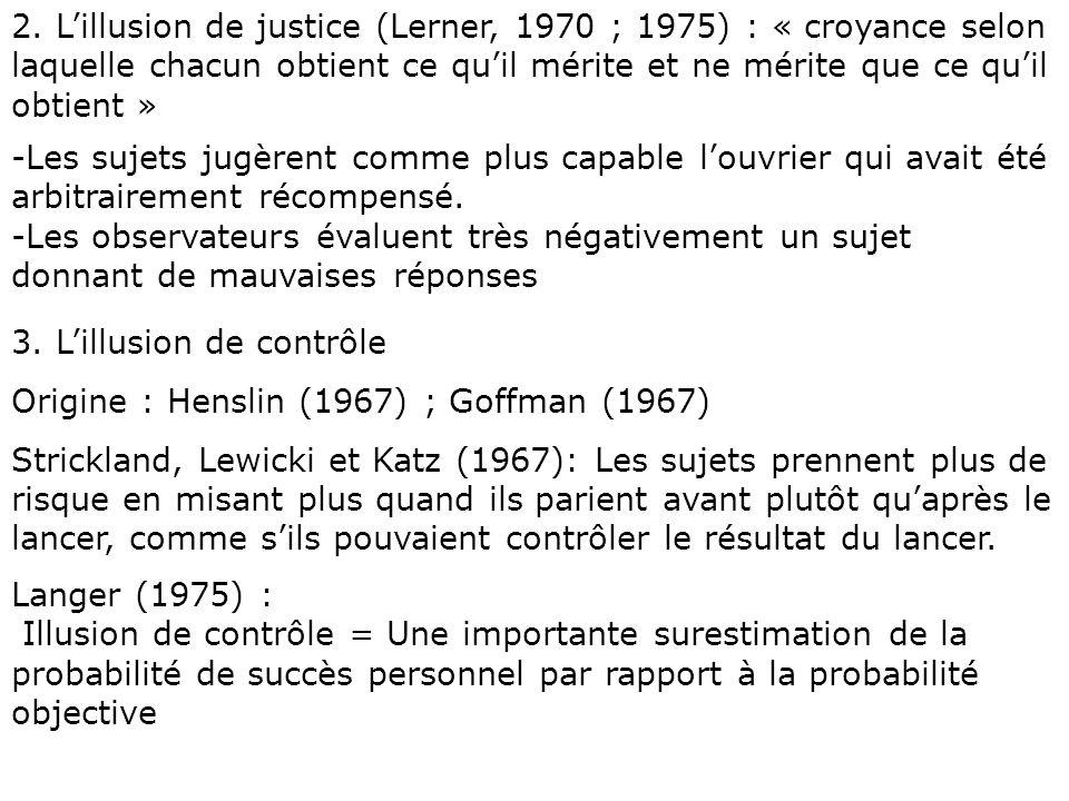 2. L'illusion de justice (Lerner, 1970 ; 1975) : « croyance selon laquelle chacun obtient ce qu'il mérite et ne mérite que ce qu'il obtient »