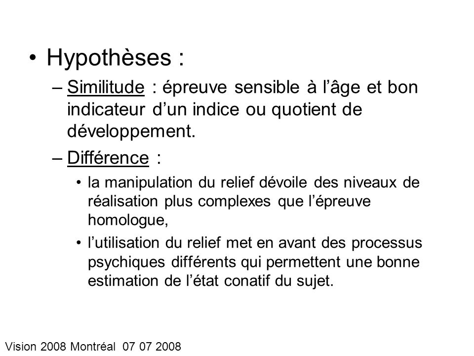Hypothèses : Similitude : épreuve sensible à l'âge et bon indicateur d'un indice ou quotient de développement.