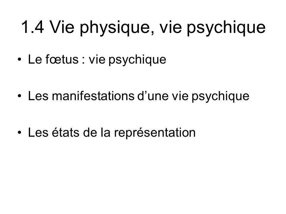1.4 Vie physique, vie psychique