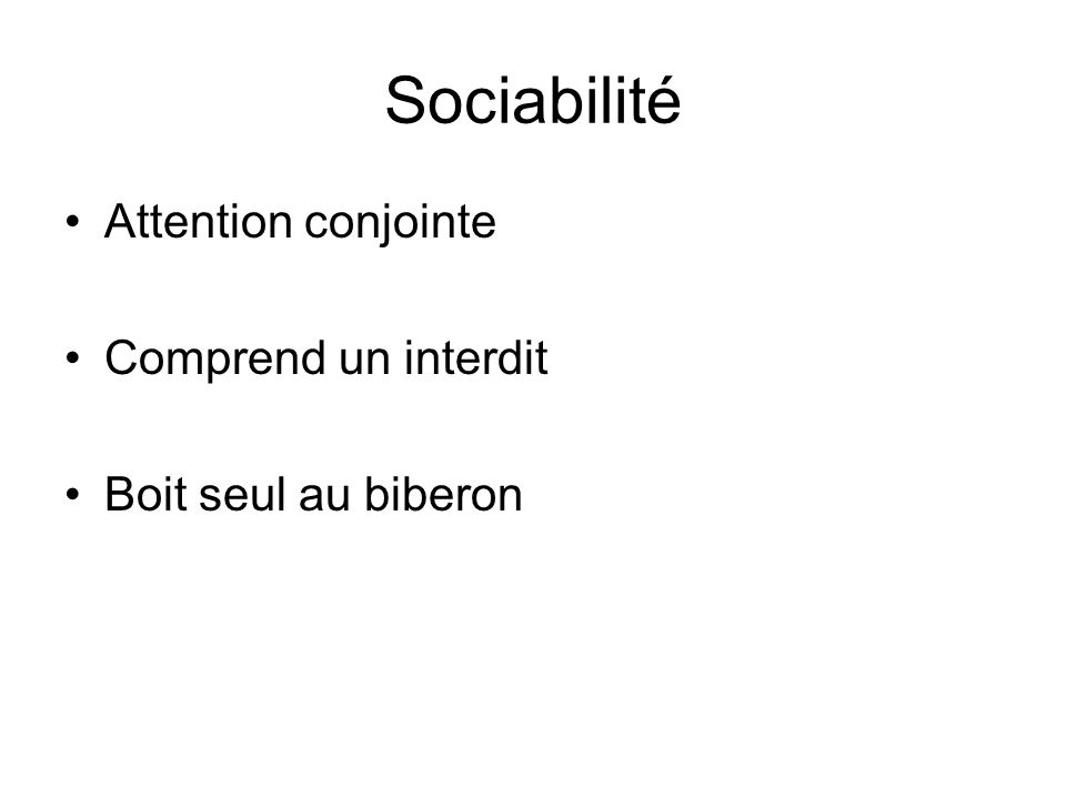 Sociabilité Attention conjointe Comprend un interdit