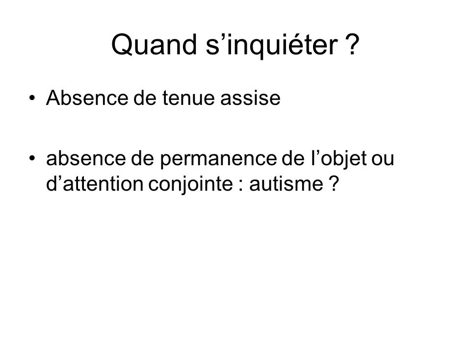 Quand s'inquiéter Absence de tenue assise