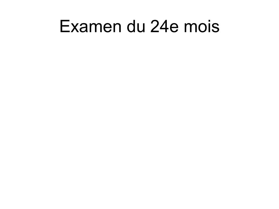 Examen du 24e mois