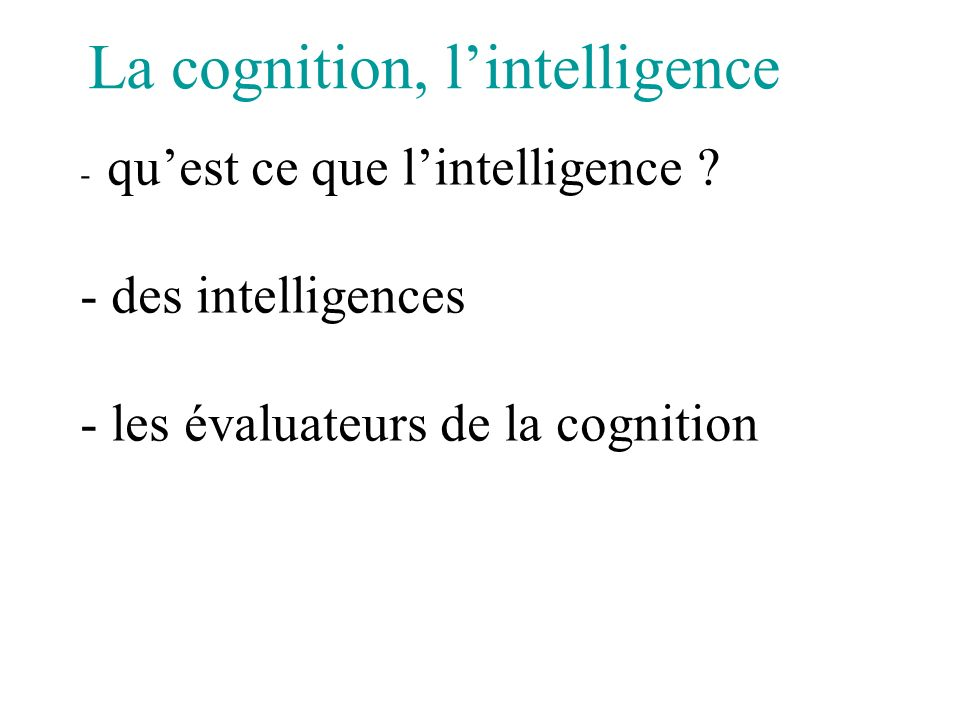 La cognition, l'intelligence