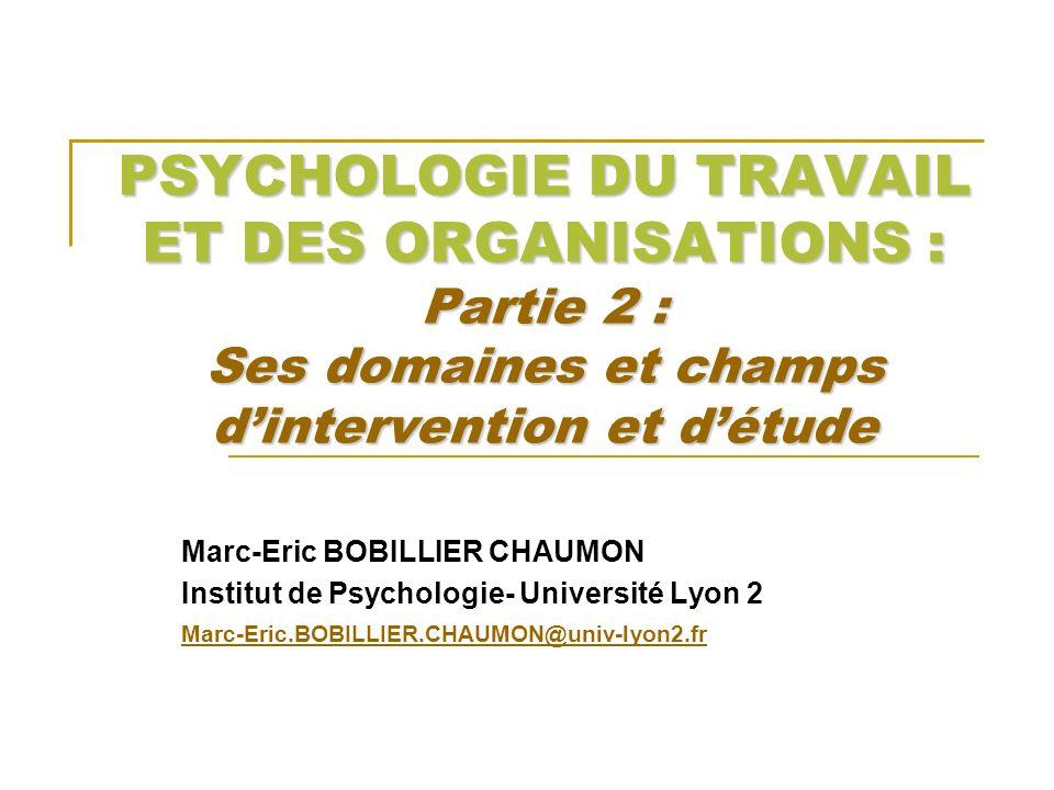 PSYCHOLOGIE DU TRAVAIL ET DES ORGANISATIONS : Partie 2 : Ses domaines et champs d'intervention et d'étude