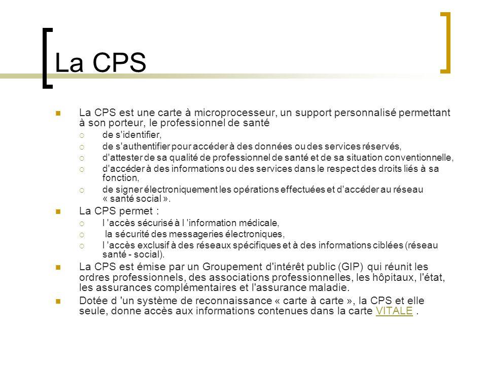 La CPS La CPS est une carte à microprocesseur, un support personnalisé permettant à son porteur, le professionnel de santé.