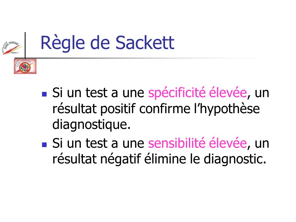 Règle de Sackett Si un test a une spécificité élevée, un résultat positif confirme l'hypothèse diagnostique.