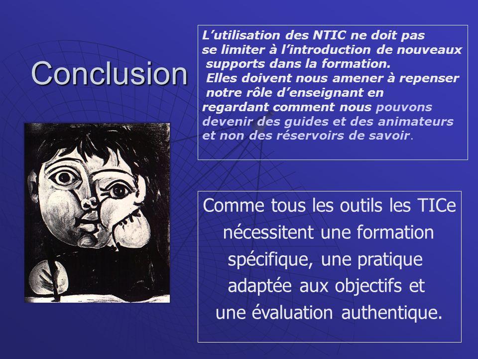 Conclusion Comme tous les outils les TICe nécessitent une formation