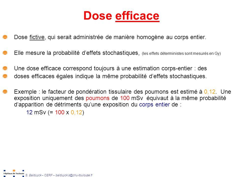 Dose efficace Dose fictive, qui serait administrée de manière homogène au corps entier.